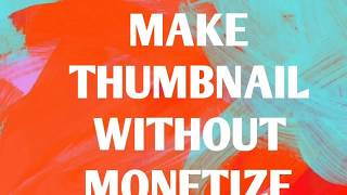 How to Make thumbnail without monetize -untimed tech