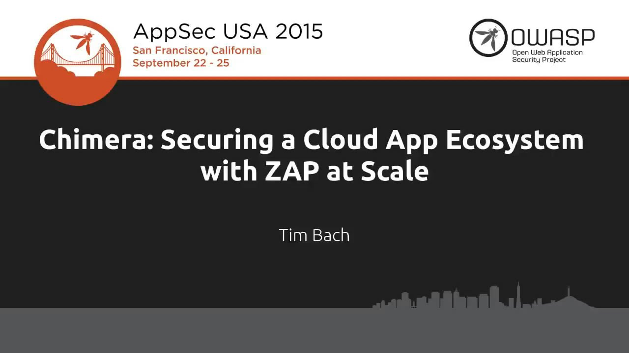 Tim Bach - Chimera: Securing a Cloud App Ecosystem with ZAP at Scale -  AppSecUSA 2015