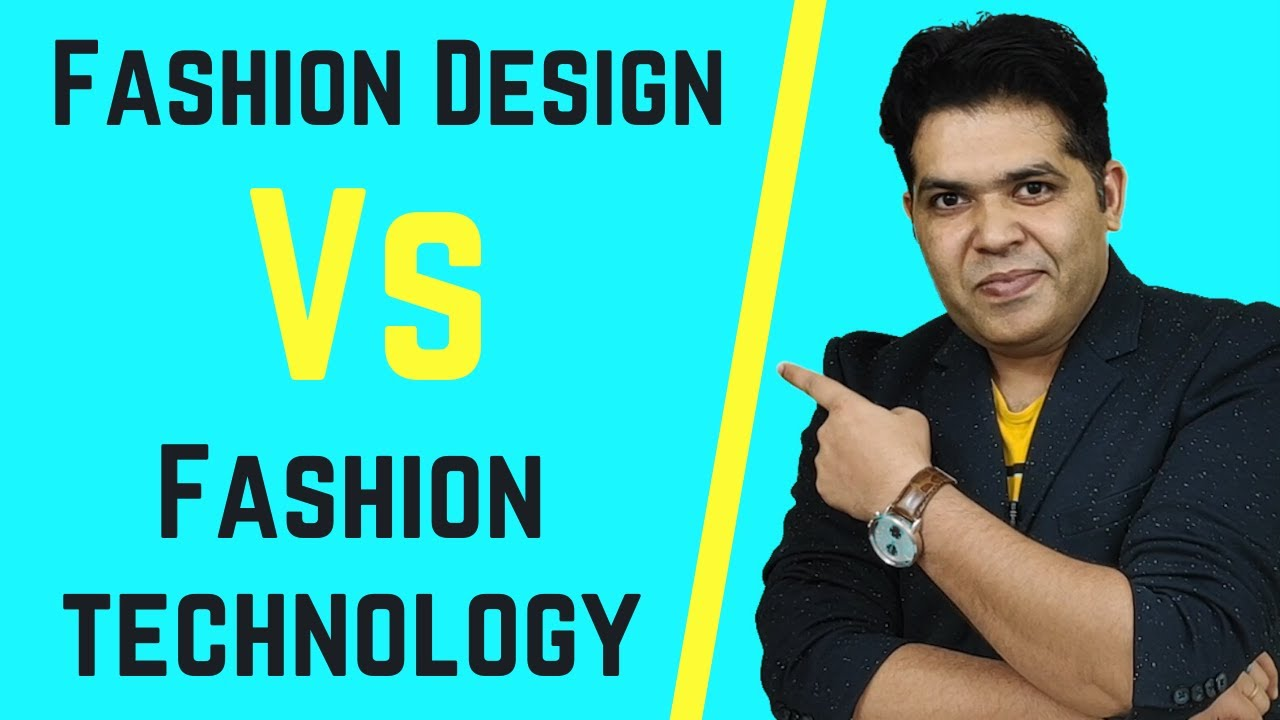 Difference Between Fashion Design And Fashion Technology Fashion Design Courses By Vikas Punia Youtube