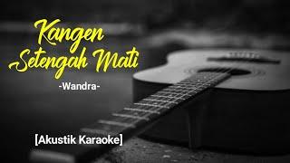 Download lagu Kangen Setengah Mati - Wandra [Akustik Karaoke - Female]