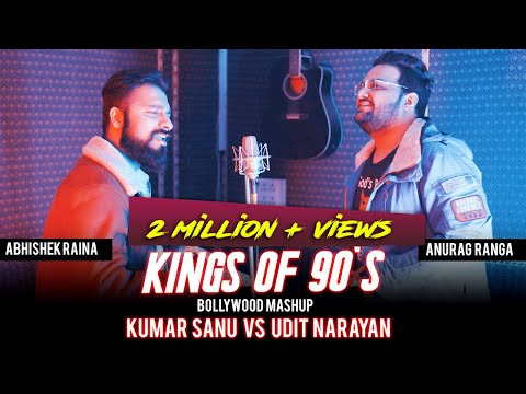 Kings Of 90's Bollywood Mashup Kumar Sanu Vs Udit Narayan Anurag Ranga  Abhishek Raina 90's Hit Song