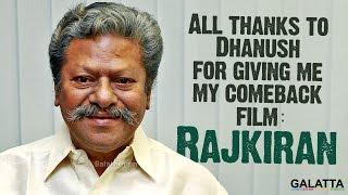 All Thanks To Dhanush For Giving Me My Comeback Film - RajKiran