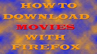 (How To) Download Movies with Firefox