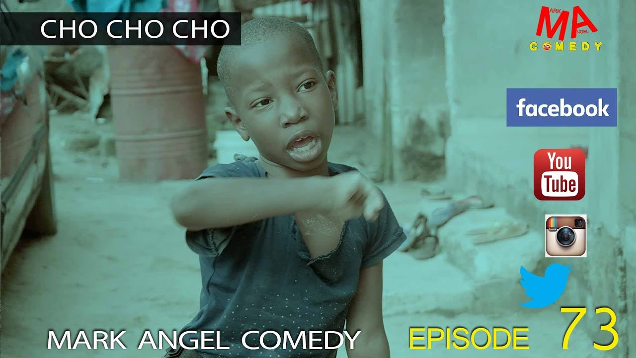 CHO CHO CHO (Mark Angel Comedy) (Episode 73)