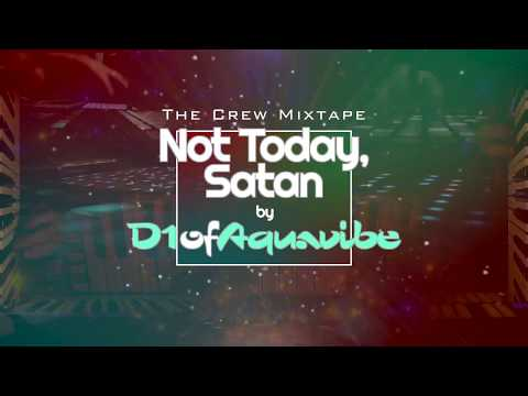 Not Today Satan Crew Mixtape - D1ofAquavibe
