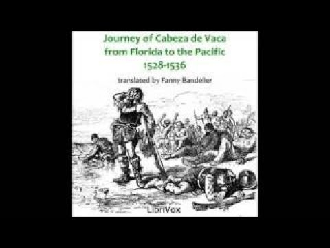 JOURNEY OF CABEZA DE VACA FROM FLORIDA TO THE PACIFIC 1528 1536 Full AudioBook