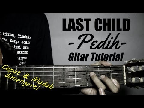 (Gitar Tutorial) LAST CHILD - Pedih | Mudah & Cepat Dimengerti Untuk Pemula