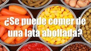 Mitos y verdades de la COMIDA ENLATADA. ¿Se puede comer de una lata abollada?