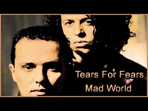 belonging in tears for fears song mad world Related texts for belonging  last of his tribe, the henry kendall last of his tribe oodgeroo noonuccal (kath walker) love song of j alfred prufrock, the ts eliot mending wall robert frost million mile march, the maya angelou my country dorothea mackellar nigger's leap, new england judith wright originally (published in the other country.