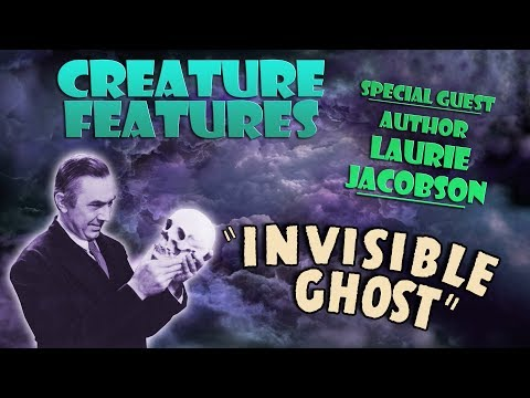 "Creature Features - Laurie Jacobson & ""Invisible Ghost"""