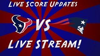 Houston Texans Vs New England Patriots Live Stream   With live Score updates