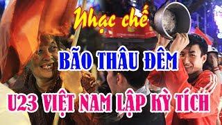 Nhạc chế | Fan Hâm Mộ Bão Thâu Đêm | Khi U23 Việt Nam Gây Sửng Sốt Cả Châu Lục