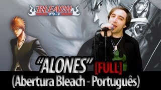"Bleach abertura 6 - ""Alones"" português FULL (Dublado por The Kira Justice)"