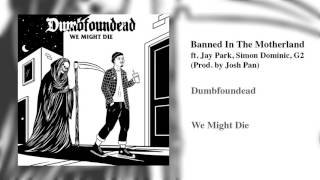 Dumbfoundead - Banned In The Motherland ft. Jay Park, Simon Dominic, G2 (Prod. by Josh Pan)