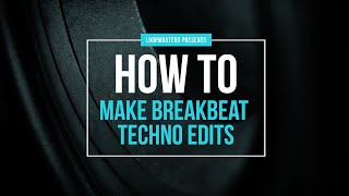 How To Make Breakbeat Techno Edits With Breaks Techno Tutorial