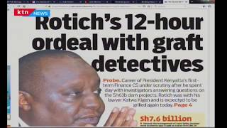 CS Rotich\'s 12-hour ordeal with graft detectives | Press Review