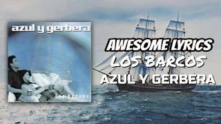 Los Barcos - Azul y Gerbera | Letra YouTube Videos