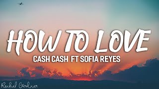 Cash Cash - How To Love  ft Sofia Reyes (Lyrics)