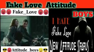 Fake    love 😡😡 Attitude   boys🤔😎😎 WhatsApp status video 2020