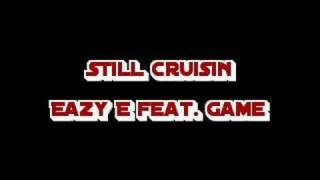 Eazy E Still Cruisin feat Game