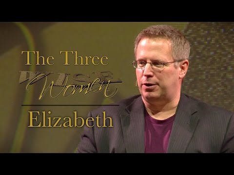 """The Three Wise Women"" – Elizabeth – Pastor Raymond Woodward"