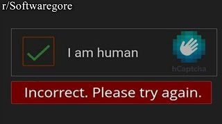 r/Softwaregore | you are not human