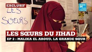 ÉPISODE 2 - Les Sœurs, femmes cachées du jihad :  Malika el Aroud, la grande soeur