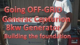 Going OFF-GRID: Part 6 - Generac Centurion 8kw Generator-The Foundation