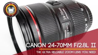 Canon 24-70mm f/2.8 L II - The Ultra Reliable Zoom Lens You Need