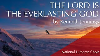 The Lord Is The Everlasting God | National Lutheran Choir