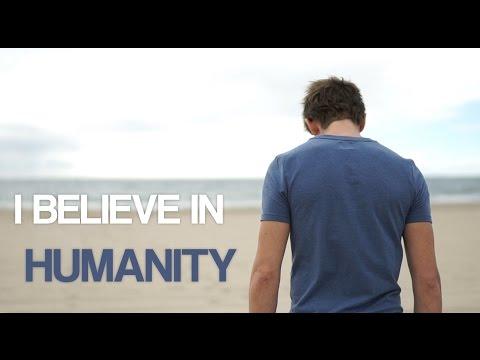 I believe in Humanity / Je crois en l'Humanité