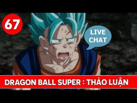 Thảo luận Dragon Ball Super tập 67 : Tiêu đề và nội dung - LIVE CHAT