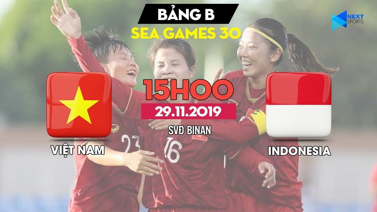 TRỰC TIẾP | ĐT nữ Việt Nam – ĐT nữ Indonesia | SEA Games 30 | NEXT SPORTS