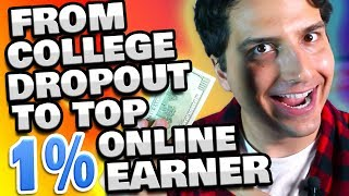 How I Went From College Dropout... To Top 1% Earner (Step by Step)