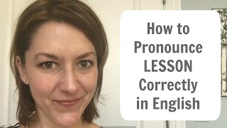 How to Pronounce LESSON - American English Pronunciation Lesson