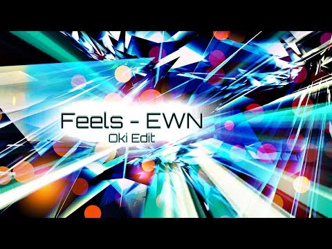 Feels - EWN (Oki Edit)