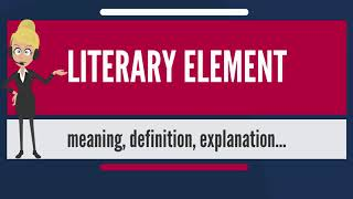 What is LITERARY ELEMENT? What does LITERARY ELEMENT mean? LITERARY ELEMENT meaning & explanation