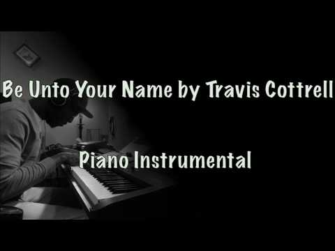 Be Unto Your Name by Travis Cottrell (Piano Instrumental)