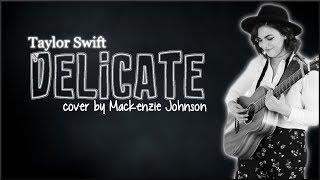 Lyrics: Taylor Swift - Delicate (Mackenzie Johnson cover)