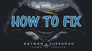 How to fix Batman V Superman: Dawn of Justice