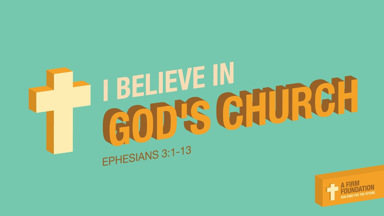 Download I Believe in God's Church | A Firm Foundation Part 1| Eph. 3:1-13