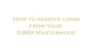 How to remove coins from a G999 Masternode