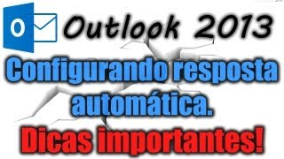 Outlook 2013 - Configurando resposta automática (dicas importantes)