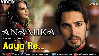 Aayo Re Full Video Song : Anamika , Dino Mourya, Minisha Lamba, Koena Mitra ,