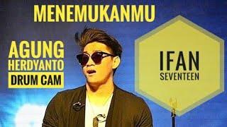 Ifan Seventeen Menemukanmu Drum Cam By Agung Herdyanto