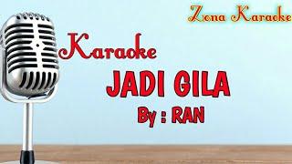 KARAOKE JADI GILA (RAN)