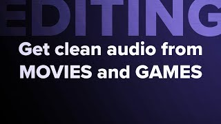 How to Get Clean Dialogue From Movies and Video Games