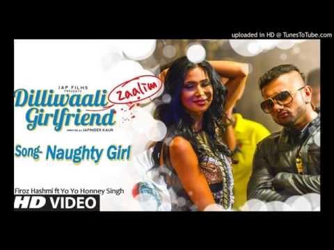 Dilliwali Zaalim girlfriend Song - NAUGHTY GIRL by Firoz Hashmi with Yo Yo Honey Singh