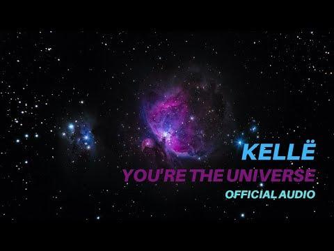 """Kellë - """"You're The Universe"""""""