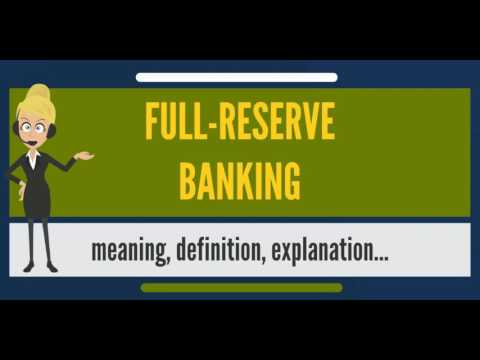 What is FULL-RESERVE BANKING? What does FULL-RESERVE BANKING mean?